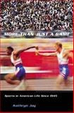 More Than Just a Game : Sports in American Life Since 1945, Kathryn Jay, 0231125356