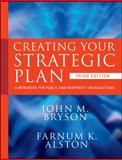 Creating Your Strategic Plan : A Workbook for Public and Nonprofit Organizations, Bryson, John M. and Alston, Farnum K., 047040535X