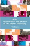 Death, 'Deathlessness' and Existenz in Karl Jaspers' Philosophy, Peach, Filiz, 0748625356