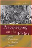 Peacekeeping on the Plains : Army Operations in Bleeding Kansas, Mullis, Tony R., 0826215351