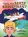 Where Does Santa Go on Vacation after Christmas?, Elizabeth Rooks, 147726535X