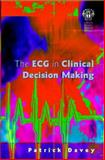 The ECG in Clinical Decision Making, Davey, Patrick, 1853155357