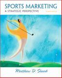 Sports Marketing : A Strategic Perspective, Matthew D Shank, 0132285355