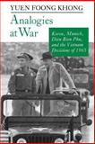 Analogies at War - Korea, Munich, Dien Bien Phu, and the Vietnam Decisions of 1965, Khong, Yuen Foong, 0691025355