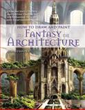 How to Draw and Paint Fantasy Architecture, Rob Alexander, 0764145355
