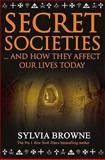 Secret Societies : ...And How They Affect Our Lives Today, Browne, Sylvia, 1401915353