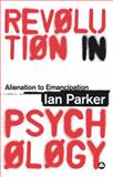 Revolution in Psychology : Alienation to Emancipation, Parker, Ian, 0745325351