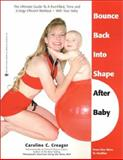 Bounce Back into Shape after Baby, Caroline C. Creager, 0964115352