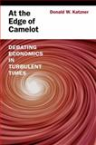 At the Edge of Camelot : Debating Economics in Turbulent Times, Katzner, Donald W., 0199765359
