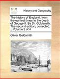 The History of England, from the Earliest Times to the Death of George II by Dr Goldsmith the Second Edition, Corrected, Oliver Goldsmith, 1140845357