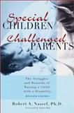 Special Children, Challenged Parents : The Struggles and Rewards of Raising a Child with a Disability, Naseef, Robert A., 1557665354