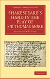 Shakespeare's Hand in the Play of Sir Thomas More, Pollard, Alfred W. and Greg, W. W., 1108015352