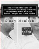 The Mob and the Kennedy Assassination: Jack Ruby. Testimony by Mobsters Lewis Mcwillie, Joseph Campisi and Irwin Weiner, Stuart Moulden, 1479135356