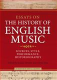 Essays on the History of English Music : Sources, Style, Performance, Historiography, , 1843835355