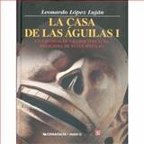 La Casa de Las águilas : Un Ejemplo de la Arquitectura Religiosa de Tenochtitlan, López Luján, Leonardo, 9681675355