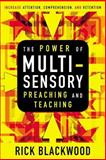 Power of Multisensory Preaching and Teaching : Increase Attention, Comprehension, and Retention, Blackwood, Rick, 0310515351