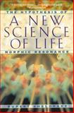 A New Science of Life, Rupert Sheldrake, 0892815353