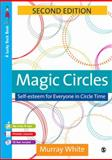 Magic Circles : Self-Esteem for Everyone in Circle Time, White, Murray, 1412935350