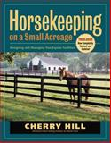 Horsekeeping on a Small Acreage, Cherry Hill, 158017535X