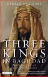 Three Kings in Baghdad : The Tragedy of Iraq's Monarchy, De Gaury, Gerald, 184511535X
