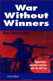 War Without Winners : Afghanistan's Uncertain Transition after the Cold War, Rais, Rasul B., 019577535X