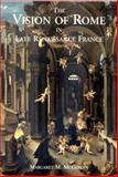 The Vision of Rome in Late Renaissance France, McGowan, Margaret M., 0300085354