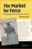 The Market for Force : The Consequences of Privatizing Security, Avant, Deborah D., 0521615356