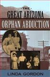 The Great Arizona Orphan Abduction, Linda Gordon, 067400535X