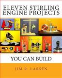 Eleven Stirling Engine Projects You Can Build, Jim Larsen, 1463655355