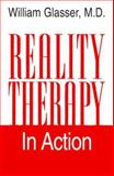 Reality Therapy in Action, William Glasser, 0060195355