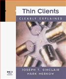 Thin Clients Clearly Explained, Sinclair, Joseph T. and Merkow, Michael, 012645535X