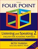 Four Point Listening and Speaking 2, Second Edition (with 2 Audio CDs) : English for Academic Purposes, Parrish, Betsy, 0472035355