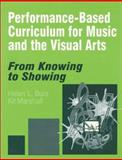 Performance-Based Curriculum for Music and the Visual Arts : From Knowing to Showing, Burz, Helen L. and Marshall, Kit, 0761975357