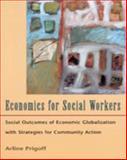 Economics for Social Workers : Social Outcomes of Economic Globalization with Strategies for Community Action, Prigoff, Arline, 0830415351