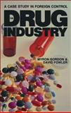 The Drug Industry : A Case Study in Foreign Control, Gordon, Myron J. and Fowler, David J., 0888625359