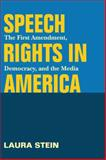 Speech Rights in America : The First Amendment, Democracy, and the Media, Stein, Laura, 0252075366