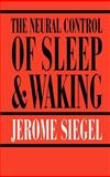 The Neural Control of Sleep and Waking, Siegel, Jerome H., 0387955364