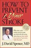 How to Prevent Your Stroke, Spence, J. David, 0826515363