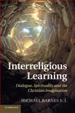 Interreligious Learning : Dialogue, Spirituality and the Christian Imagination, Barnes, Michael S. J., 1107435366