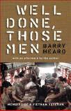 Well Done, Those Men : Memoirs of a Vietnam Veteran, Heard, Barry, 1921215364
