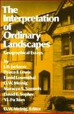 The Interpretation of Ordinary Landscapes : Geographical Essays, Meinig, Donald W., 0195025369