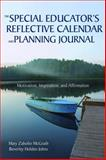 The Special Educator's Reflective Calendar and Planning Journal : Motivation, Inspiration, and Affirmation, Johns, Beverley Holden and McGrath, Mary Zabolio, 1412965365