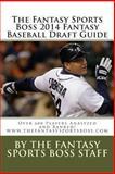 The Fantasy Sports Boss 2014 Fantasy Baseball Draft Guide, Fantasy Boss, 1492925365