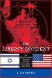 The Liberty Incident, A. Jay Cristol, 1574885367