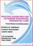 Practice Guidelines for Extended Psychiatric Residential Care : From Chaos to Collaboration, Corrigan, Patrick W. and McCracken, Stanley, 0398065365