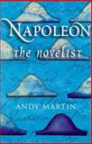 Napoleon the Novelist, Martin, Andy, 0745625363