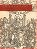 The Heavenly Craft : The Woodcut in Early Printed Books, De Simone, Daniel, 0807615366