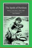 The Spoils of Partition : Bengal and India, 1947-1967, Chatterji, Joya, 0521875366