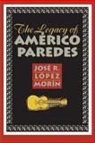 The Legacy of Américo Paredes, José R. Lopez Morín, 1585445363