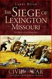 The Siege of Lexington, Missouri, Larry Wood, 1626195366